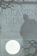 Graven Images : Three Stories - Paul Fleischman