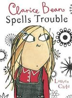 Clarice Bean Spells Trouble : Clarice Bean Series : Book 2 - Lauren Child
