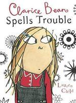Clarice Bean Spells Trouble : Clarice Bean Series : Book 2 - Lauren Child