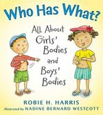 Who Has What? : All about Girls' Bodies and Boys' Bodies - Robie H Harris