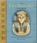 The Egyptology Handbook : A Course in the Wonders of Egypt - Emily Sands