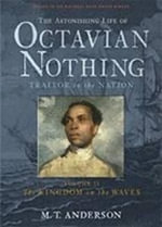 The Astonishing Life of Octavian Nothing, Traitor to the Nation: v.II : The Kingdom on the Waves - M. T. Anderson