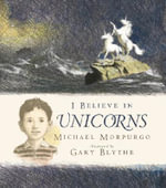 I Believe in Unicorns - Michael Morpurgo, M.B.E