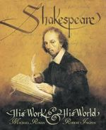 Shakespeare : His Work & His World - Michael Rosen