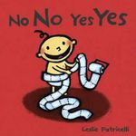 No No Yes Yes : Leslie Patricelli Board Books - Leslie Patricelli
