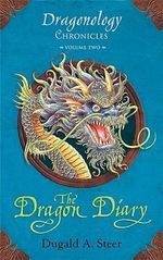 The Dragon Diary : Dragonology Chronicles Volume 2 - Dugald Steer