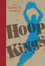 Hoop Kings - Charles R Smith, Jr.