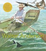 The Secret World of Walter Anderson : Candlewick Biographies - Hester Bass