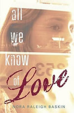 All We Know of Love - Nora Raleigh Baskin