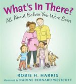 What's in There? : All about Before You Were Born - Robie H Harris