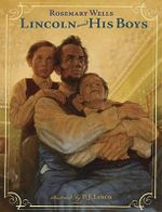 Lincoln and His Boys - Rosemary Wells