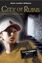 City of Ruins : Danger Boy (Candlewick Paperback) - Mark London Williams