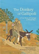 The Donkey of Gallipoli : A Story of Courage in World War I - Mark Greenwood