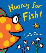 Hooray for Fish! - Lucy Cousins