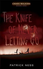The Knife of Never Letting Go : Monsters of Men - Patrick Ness