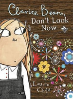 Clarice Bean, Don't Look Now : Clarice Bean Series : Book 3 - Lauren Child