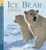 Ice Bear :  In the Steps of the Polar Bear - Nicola Davies