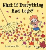 What If Everything Had Legs? - Scott Menchin
