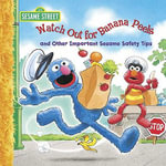 Watch Out for Banana Peels and Other Important Sesame Safety Tips : Step into Reading Books Series : Step 1 - Sarah Albee