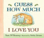 Guess How Much I Love You : Guess How Much I Love You - Sam McBratney