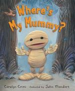 Where's My Mummy? : Step into Reading Books Series : Step 3 - Carolyn Crimi