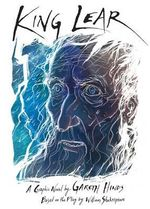 King Lear Graphic : A Novel Adaptation of William Shakespeare's Classic - Gareth Hinds