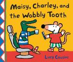 Maisy, Charley, and the Wobbly Tooth - Lucy Cousins