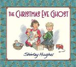 The Christmas Eve Ghost - Shirley Hughes