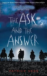 The Ask and the Answer  (Chaos Walking Book 2) : Chaos Walking Series : Book 2 - Patrick Ness