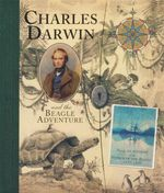 Charles Darwin and the Beagle Adventure : Countries Visited During the Voyage Round the World of Hms Beagle Under the Command of Captain Fitzroy, Royal Navy - A J Wood