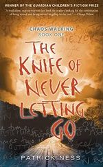 The Knife of Never Letting Go : Chaos Walking Trilogy : Book 1 - Patrick Ness