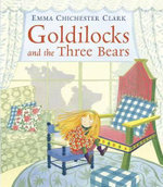 Goldilocks and the Three Bears - Emma Chichester-Clark