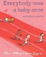 Everybody Was a Baby Once : And Other Poems - Allan Ahlberg