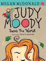 Judy Moody Saves the World! : Judy Moody Series : Book 3 - Megan McDonald
