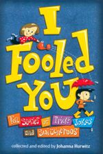 I Fooled You : Ten Stories of Tricks, Jokes, and Switcheroos - Johanna Hurwitz