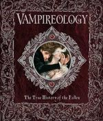Vampireology : The True History of the Fallen Ones - Archer Brookes