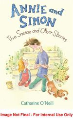 Annie and Simon : The Sneeze and Other Stories : Candlewick Readers - Catharine O'Neill
