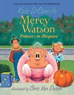 Mercy Watson Princess in Disguise : The Mercy Watson Series : Book 4 - Kate DiCamillo