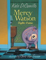 Mercy Watson Fights Crime : The Mercy Watson Series : Book 3 - Kate DiCamillo