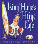 King Hugo's Huge Ego - Chris Van Dusen