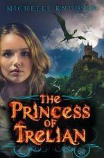 The Princess of Trelian : A Novel of Trelian - Michelle Knudsen
