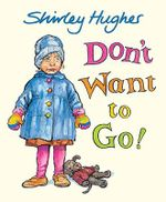 Don't Want to Go! : A Jazz-Age Cinderella - Shirley Hughes