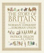 The Story of Britain : From the Norman Conquest to the European Union - Patrick Dillon