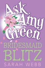 Bridesmaid Blitz : Ask Amy Green - Sarah Webb