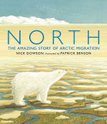 North : The Amazing Story of Arctic Migration - Nick Dowson