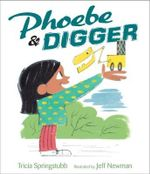 Phoebe and Digger - Tricia Springstubb