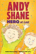 Andy Shane, Hero at Last : Andy Shane - Jennifer Richard Jacobson