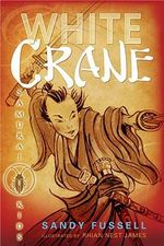 White Crane : Samurai Kids Series : Book 1 - Sandy Fussell
