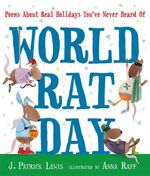 World Rat Day : Poems about Real Holidays You've Never Heard of - J. Patrick Lewis
