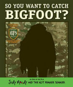 So You Want to Catch Bigfoot? - Morgan, Ph.D. Jackson